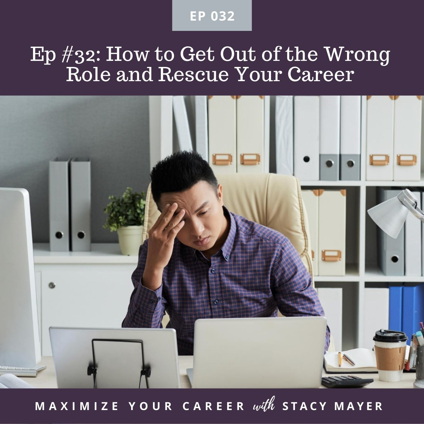 Episode image - Ep #32 How to Get Out of the Wrong Role and Rescue Your Career