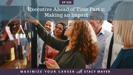 Blog - Ep #35 Executive Ahead of Time Part 2 Making an Impact