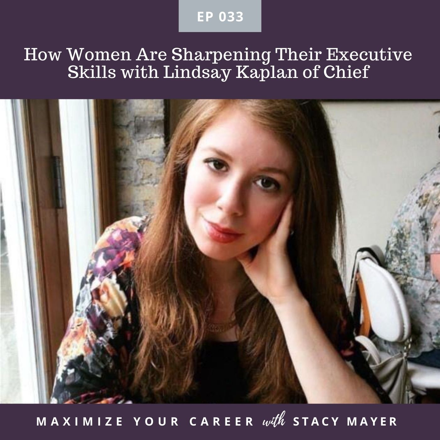 Episode Image - #33 - How Women Are Sharpening Their Executive Skills with Lindsay Kaplan of Chief