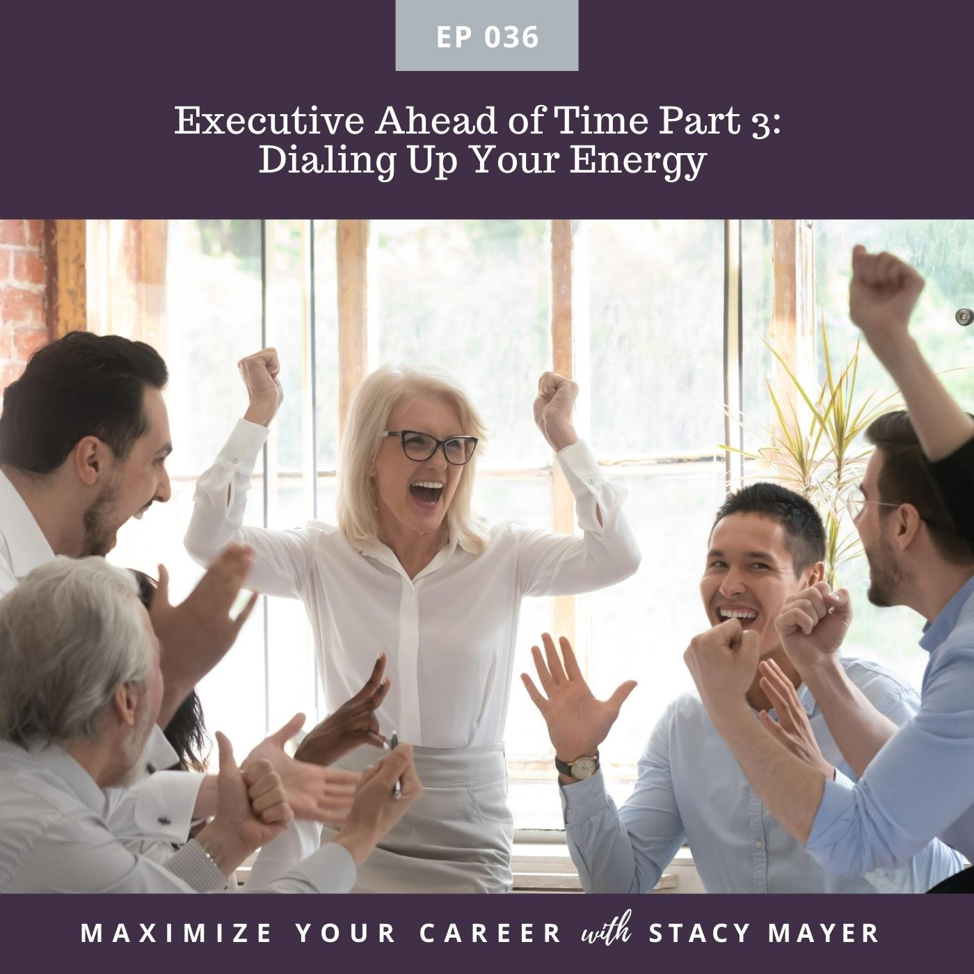 Episode art - Executive Ahead of Time Part 3 Dialing Up Your Energy