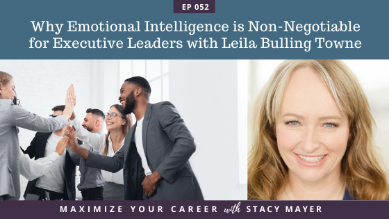 Blog art - Why Emotional Intelligence is Non-Negotiable for Executive Leaders with Leila Bulling Towne