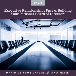 Episode art for episode #74: Executive Relationships Part 3: Building Your Personal Board of Directors