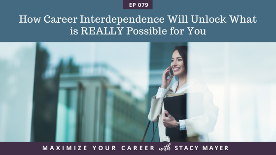 Blog art -How Career Interdependence Will Unlock What is REALLY Possible for You