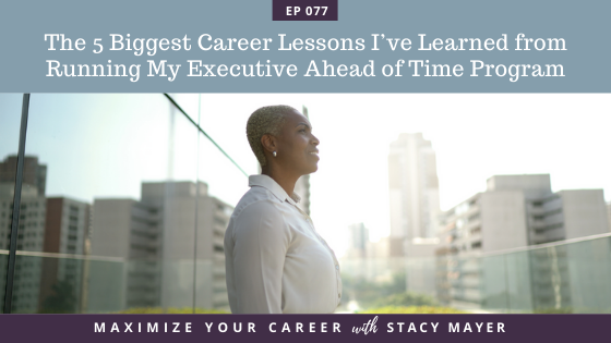 Blog art - The 5 Biggest Career Lessons I've Learned from Running My Executive Ahead of Time Program