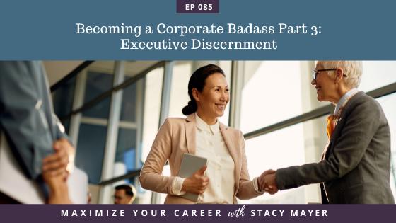 Blog art - Ep #85 Becoming a Corporate Badass Part 3 Executive Discernment