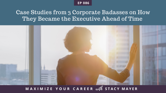 Blog art - Ep #86 Real-Life Examples from 3 Corporate Badasses on How They Became the Executive Ahead of Time
