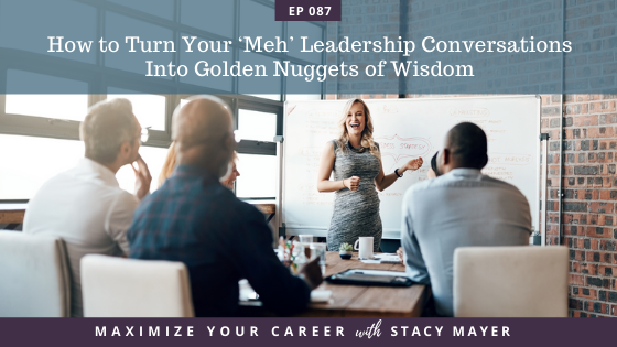 Blog art - How to Turn Your 'Meh' Leadership Conversations Into Golden Nuggets of Wisdom