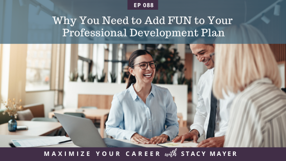 Blog art - Why You Need to Add FUN to Your Professional Development Plan