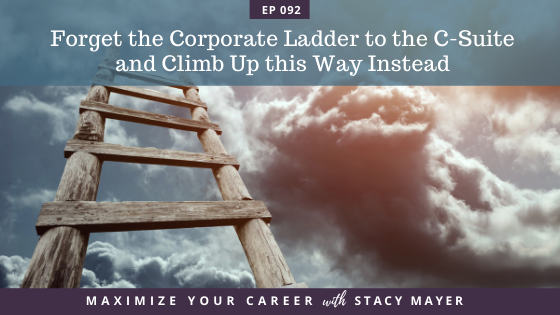 Blog art - Forget the Corporate Ladder to the C-Suite and Climb Up this Way Instead