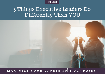 5 Things Executive Leader Do Differently Than YOU