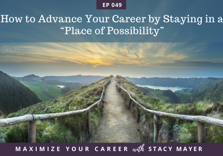 Blog art- How to Advance Your Career by Staying in a Place of Possibility