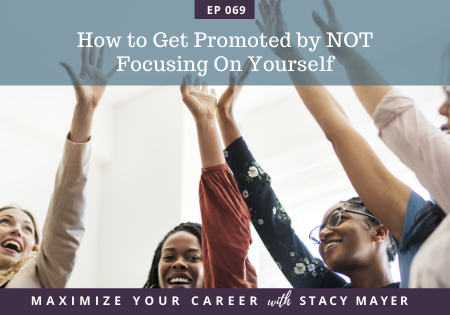 Blog art - How to Get Promoted by NOT Focusing On Yourself