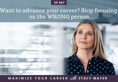 Art for episode 67: Want to advance your career? Stop focusing on the WRONG person