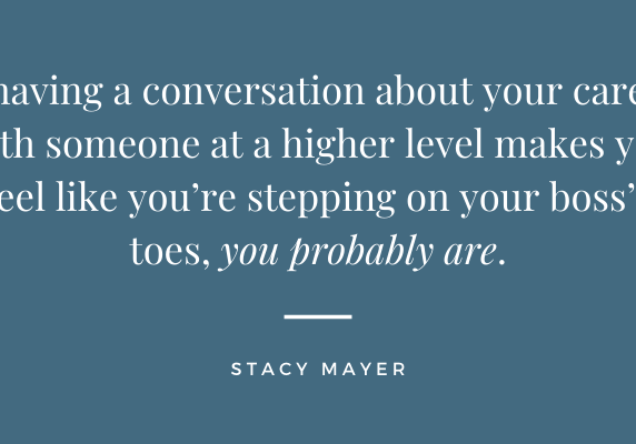 If having a conversation about your career with someone at a higher level makes you feel like you're stepping on your boss's toes, you probably are.