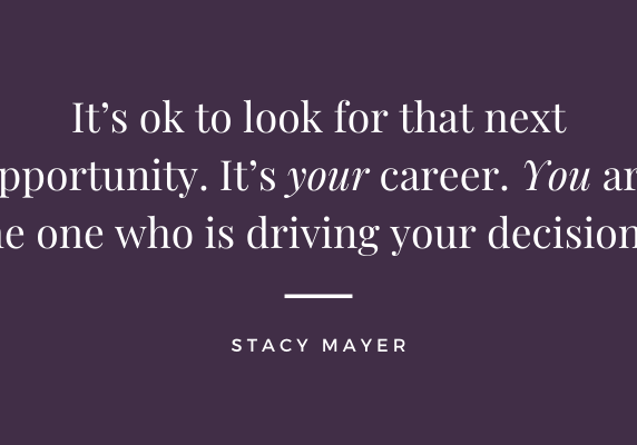 It's ok to look for that next opportunity. It's your career. You are the one who is driving your decisions.